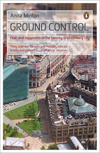 Ground Control: Fear and happiness in the twenty-first-century city por Anna Minton