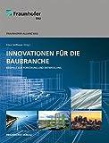 Innovationen für die Baubranche.: Beispiele aus Forschung und Entwicklung. -
