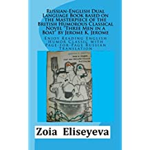 RUSSIAN - ENGLISH DUAL - LANGUAGE BOOK based on THE MASTERPIECE OF THE BRITISH HUMOROUS Classical Novel THREE MEN IN A BOAT by JEROME K. JEROME: Enjoy ... (Dual Language Books by Zoia Eliseyeva 2)