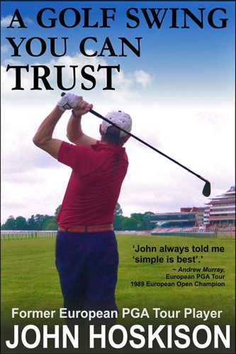A Golf Swing You Can Trust (English Edition) por John Hoskison