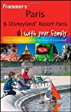 Frommer's Paris and Disneyland Resort Paris With Your Family: From Captivating Culture to the Magic of Disneyland (Frommers With Your Family Series) by Anna E. Brooke (2008-11-11)
