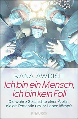 Ich Bin Ein Mensch, Ich Bin Kein Fall: Die Wahre Geschichte Einer Ärztin, Die Als Patientin Um Ihr Leben Kämpft por Rana Awdish epub