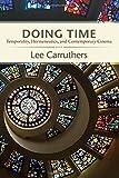 Doing Time: Temporality, Hermeneutics, and Contemporary Cinema