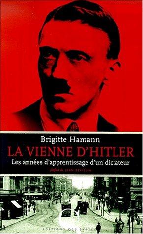 La Vienne d'Hitler. : Les années d'apprentissage d'un dictateur