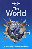 The World: A Traveller's Guide to the Planet (Lonely Planet) (Travel Guide)