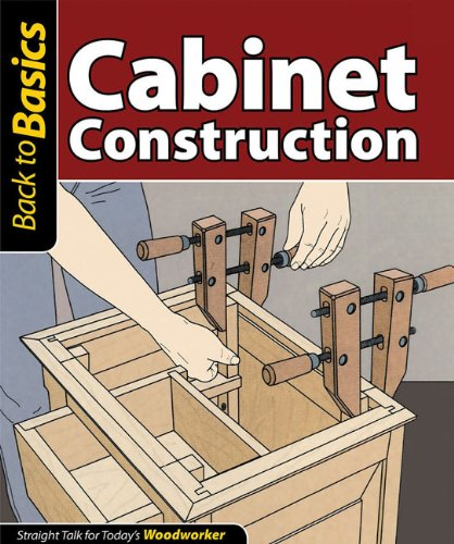 Cabinet Construction: Straight Talk for Today's Woodworker (Back to Basics (Fox Chapel Publishing))