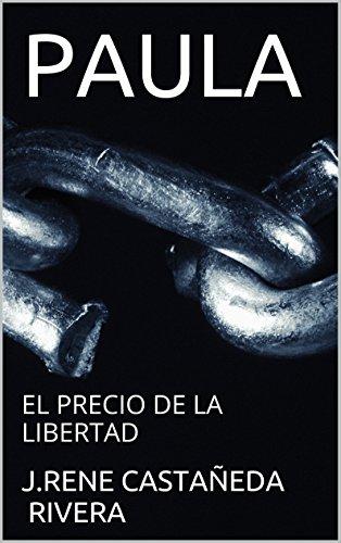 PAULA: EL PRECIO DE LA LIBERTAD par J.RENE CASTAÑEDA RIVERA