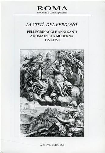 La citt del perdono. Pellegrinaggi e Anni Santi a Roma in Et Moderna. 1550-1750. Vol.II,III,1997.