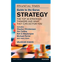 FT Guide to Gurus Strategy: Includes Clayton Christensen, Jim Collins, Kim & Mauborgne, Michael Porter and many more