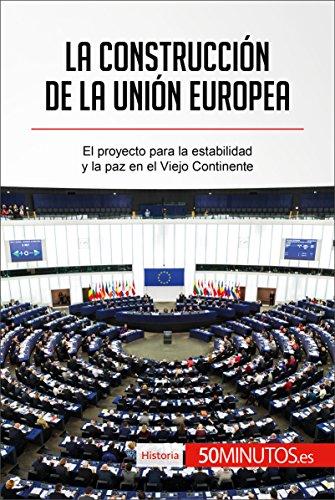 La construcción de la Unión Europea: El proyecto para la estabilidad y la paz en el Viejo Continente (Historia) por 50Minutos.es