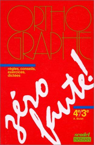 Orthographe, zéro faute, 4e-3e. Règles, conseils, exercices, dictées