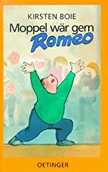 Moppel wär gern Romeo. (Ab 12 J.).