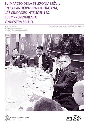 El impacto de la telefonía móvil en la participación ciudadana, las ciudades inteligentes, el emprendimiento y nuestra salud por Eduardo Arriagada