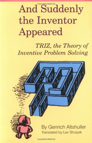 And Suddenly the Inventor Appeared: Triz, the Theory of Inventive Problem Solving thumbnail