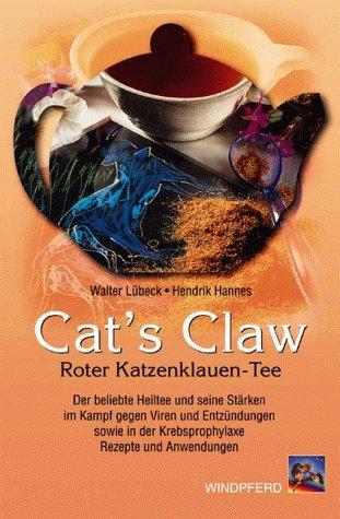 Cat's Claw. Roter Katzenklauen-Tee: Der beliebte Heiltee und seine Stärken im Kampf gegen Viren und Entzündungen sowie in der Krebsprophylaxe. Rezepte und Anwendungen