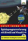 Jetzt lerne ich Spieleprogrammierung mit DirectX und Visual C++ Der einfache Einstieg ins Game-Design