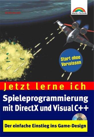 Jetzt lerne ich Spieleprogrammierung mit DirectX und Visual C++ . Der einfache Einstieg ins Game-Design