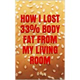 How I lost 33% body fat from my living room (English Edition)