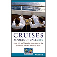 Frommer's 2005 Cruises & Ports of Call: from U.S. and Canadian Home Ports to the Caribbean, Alaska, Hawaii & More: From US and Canadian Home Ports to ... and More (Frommer's Cruises & Ports of Calls)