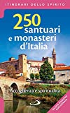 250 santuari e monasteri d'Italia. Accoglienza e spiritualità. Ediz. ampliata