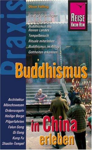 Reise Know-How Praxis: Buddhismus in China erleben: Religion und Kultur, Grundlagen, Richtungen, Götter, Mönche, Feste