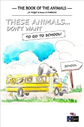 These Animals. Don't Want to Go to School! (The Book of The Animals 4)