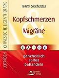 Kopfschmerzen & Migräne: ganzheitlich selbst behandeln