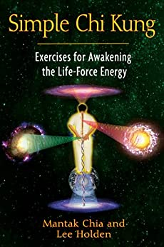Simple Chi Kung: Exercises for Awakening the Life-Force Energy par [Chia, Mantak, Holden, Lee]