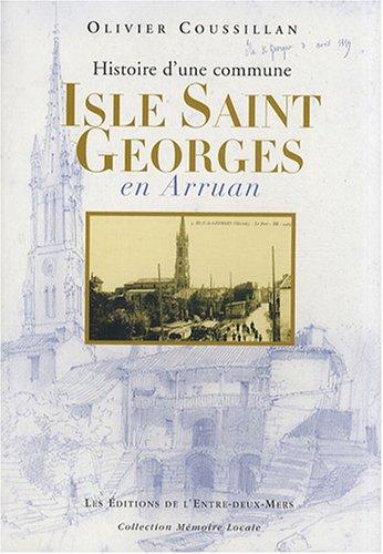 Isle Saint Georges en Arruan : Histoire d'une commune par Olivier Coussillan