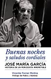 Image de Buenas noches y saludos cordiales: José María García. Historia de un periodis