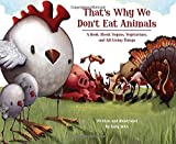 That's Why We Don't Eat Animals: A Book About Vegans, Vegetarians, and All Living Things by Ruby Roth (2009-05-26)
