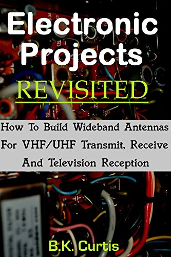Electronic Projects Revisited: Building Wideband VHF/UHF Antennas (English Edition)