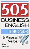 505 Business English Idioms and Phrasal Verbs (English Edition)