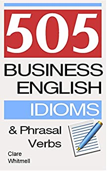 505 Business English Idioms and Phrasal Verbs (English Edition) von [Whitmell, Clare]