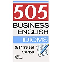 505 Business English Idioms and Phrasal Verbs (English Edition)