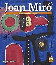 Joan Miró: Las obras de su vida par Dosde Editorial