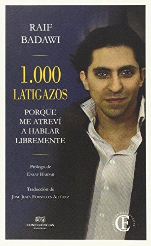 1000 latigazos: Porque me atreví a hablar libremente (Casa Europa) por Raif Badawi