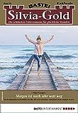 Silvia-Gold 78 - Liebesroman: Morgen ist noch sehr weit weg