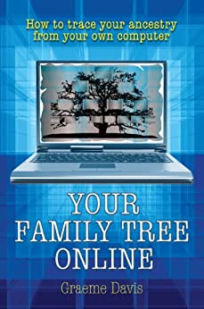 Your Family Tree Online: How to Trace Your Ancestry From Your Own Computer by [Davis, Graeme]
