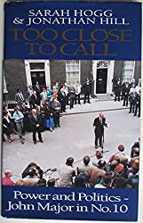 Too Close to Call: Power and Politics - John Major in No. 10