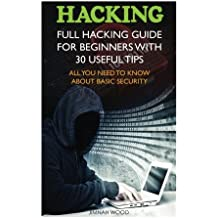 Hacking: Full Hacking Guide for Beginners With 30 Useful Tips. All You Need To Know About Basic Security: (How to Hack, Computer Hacking, Hacking for ... Cyber Security, hacking exposed, Hacker)