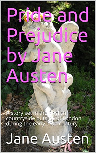 Pride and Prejudice by Jane Austen: A story set in the English countryside outside of London during the early 19th century (English Edition)