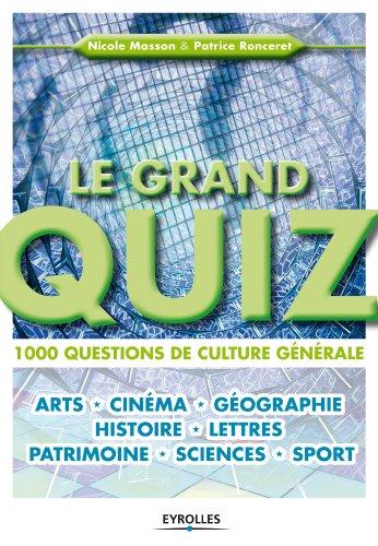 Le grand quiz : 1000 questions de culture générale. Arts, cinéma, géographie, histoire, lettres, patrimoine, sciences, sport.