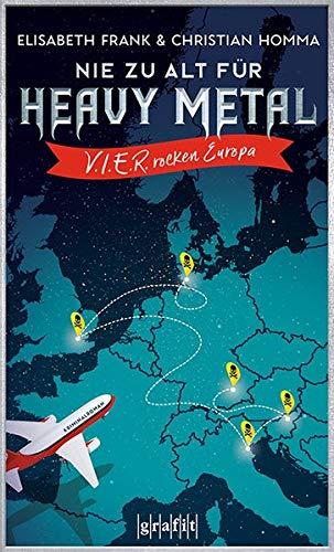 Buchseite und Rezensionen zu 'Nie zu alt für Heavy Metal. V.I.E.R. rocken Europa' von Elisabeth Frank