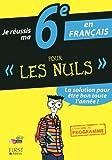 Je réussis ma 6e en Français Pour Les Nuls