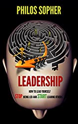 LEADERSHIP: How to Lead Yourself - Stop Being Led and Start Leading Others (Become Successful Book 2)