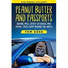 Peanut Butter and Passports: Driving Apes, Skivvy Skydivers And Travel Tales From Around The World (English Edition)