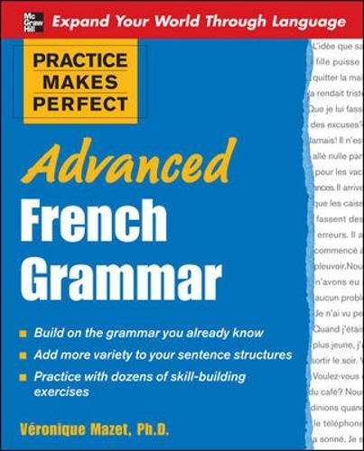 Practice Makes Perfect: Advanced French Grammar: All You Need to Know for Better Communication (Practice Makes Perfect Series) por Véronique Mazet