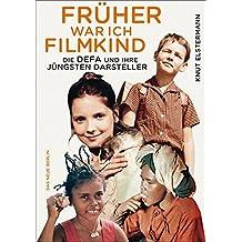 Früher war ich Filmkind: Die DEFA und ihre jüngsten Darsteller