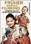 Früher war ich Filmkind: Die DEFA und...